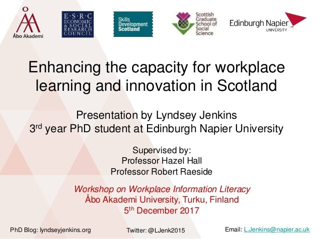 Enhancing the capacity for workplace learning and innovation in Scotland Twitter: @LJenk2015PhD Blog: lyndseyjenkins.org E...