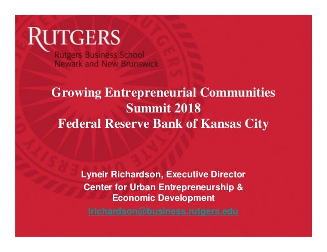 Growing Entrepreneurial Communities Summit 2018 Federal Reserve Bank of Kansas City Lyneir Richardson, Executive Director ...