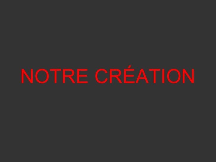 NOTRE CRÉATION