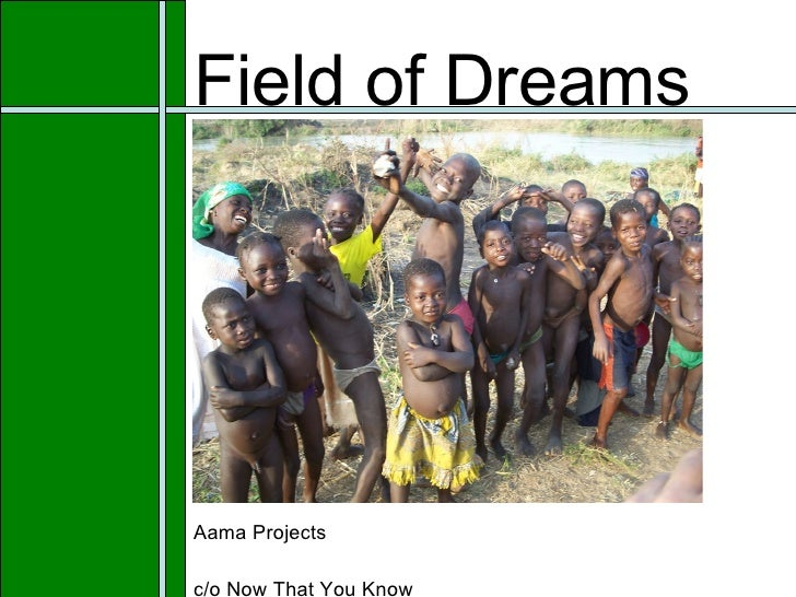 Field of Dreams Aama Projects c/o Now That You Know