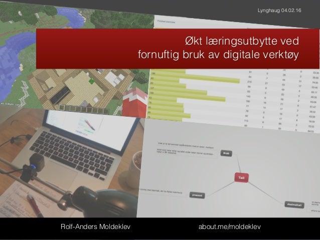Multimodalt læringsmiljø about.me/moldeklev Lynghaug 04.02.16 Rolf-Anders Moldeklev about.me/moldeklev Økt læringsutbytte ...