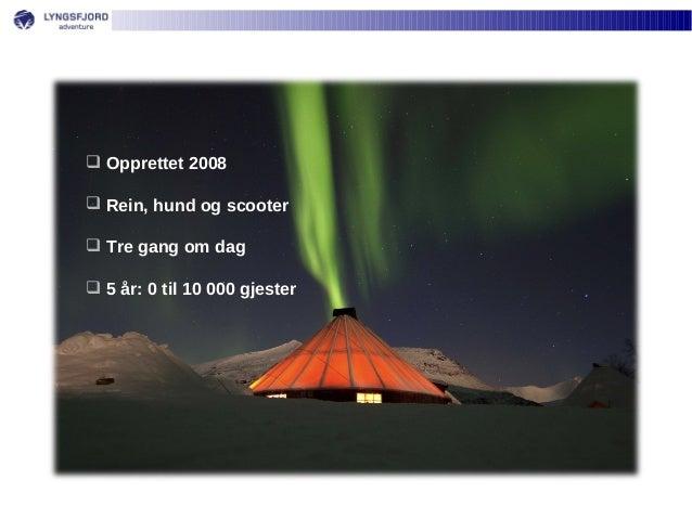 Finndal Vassdal Camp Tamok Vassdal  Opprettet 2008  Rein, hund og scooter  Tre gang om dag  5 år: 0 til 10 000 gjester