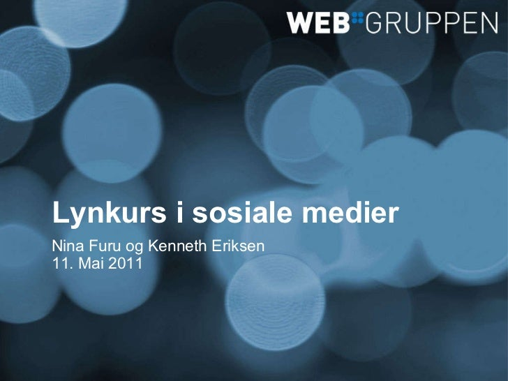 Lynkurs i sosiale medier <ul><li>Nina Furu og Kenneth Eriksen </li></ul><ul><li>11. Mai 2011 </li></ul>