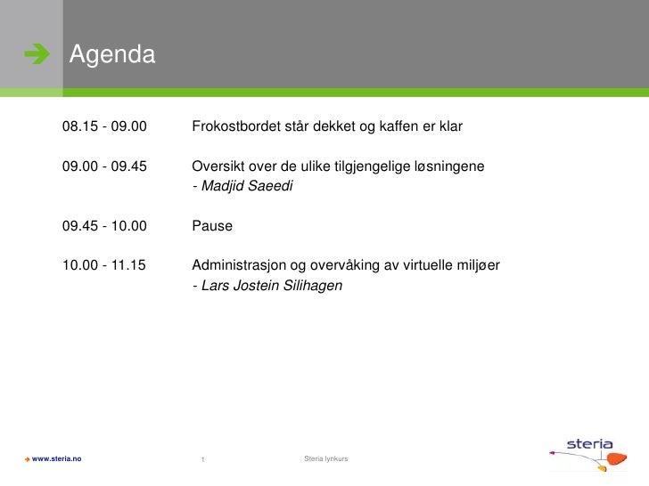  Agenda           08.15 - 09.00   Frokostbordet står dekket og kaffen er klar           09.00 - 09.45   Oversikt over de ...