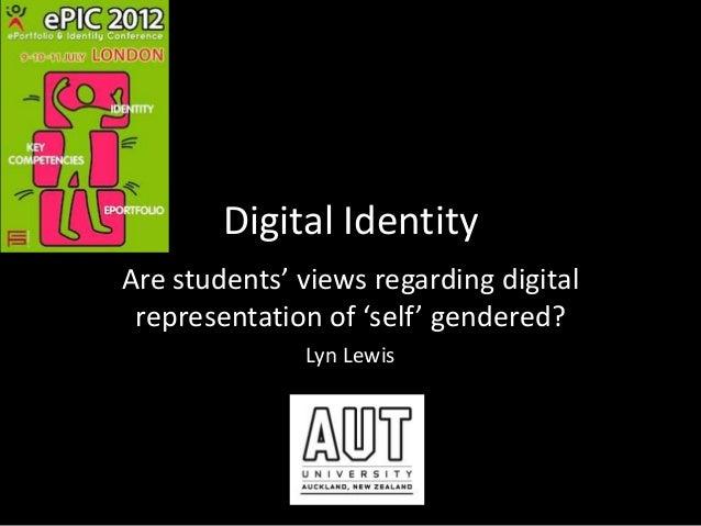Digital Identity Are students' views regarding digital representation of 'self' gendered? Lyn Lewis