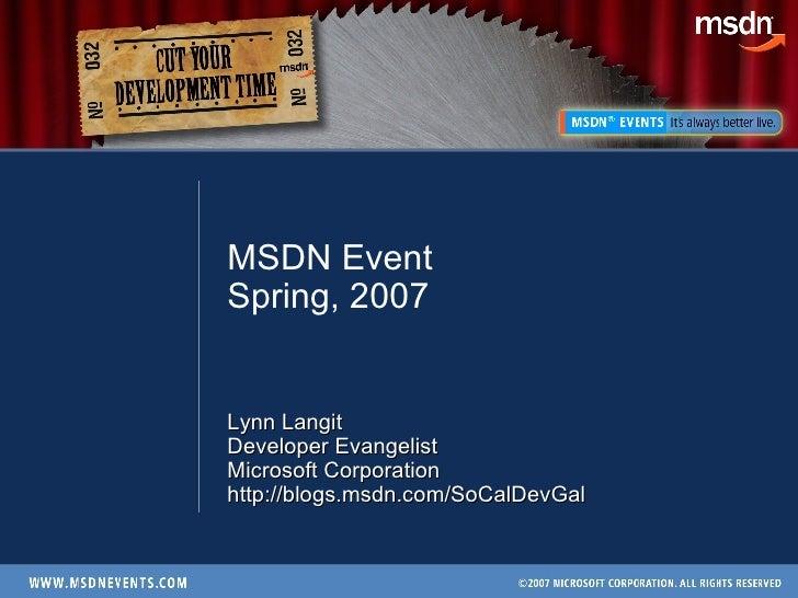 MSDN Event Spring, 2007 Lynn Langit Developer Evangelist Microsoft Corporation http://blogs.msdn.com/SoCalDevGal