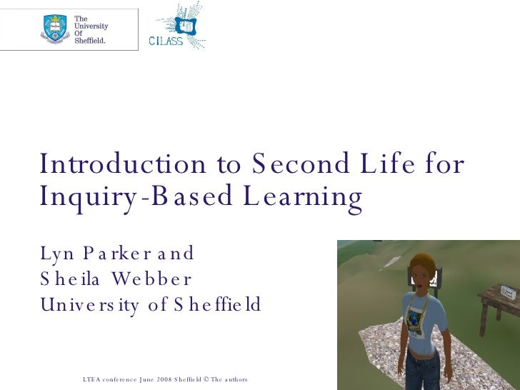 Introduction to Second Life for Inquiry-Based Learning   Lyn Parker and Sheila Webber  University of Sheffield LTEA confer...