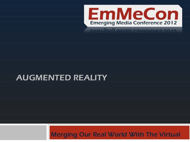 AUGMENTED REALITY      Merging Our Real World With The Virtual