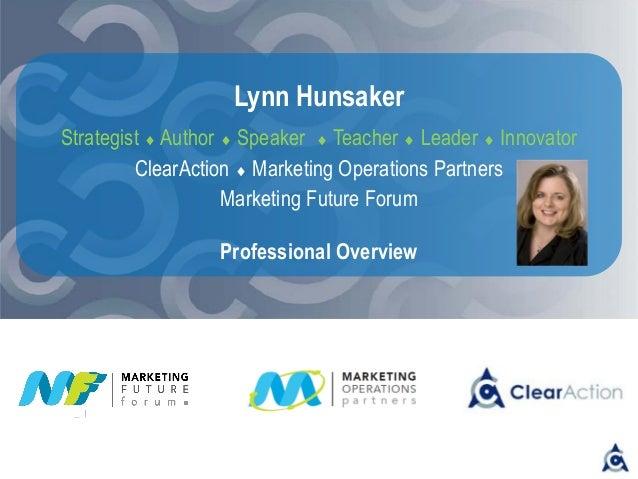 Lynn Hunsaker Strategist  Author  Speaker  Teacher  Leader  Innovator ClearAction  Marketing Operations Partners Mar...