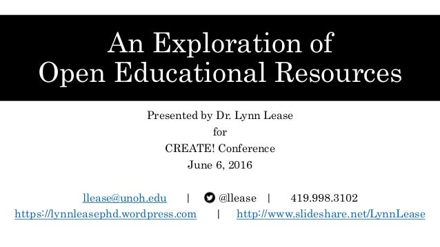 An Exploration of Open Educational Resources Presented by Dr. Lynn Lease for CREATE! Conference June 6, 2016 llease@unoh.e...