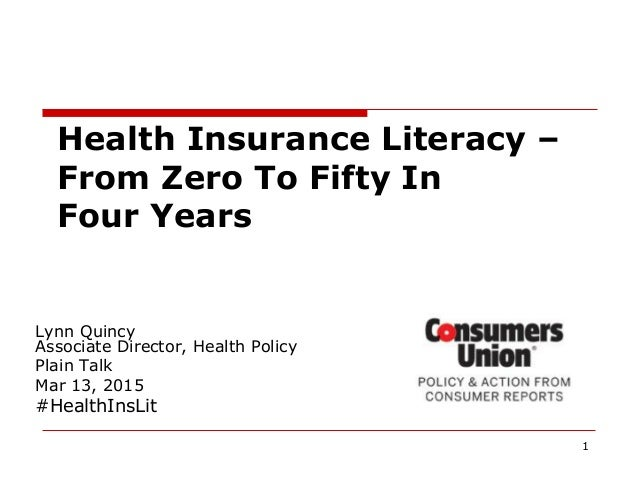 1 Lynn Quincy Associate Director, Health Policy Plain Talk Mar 13, 2015 #HealthInsLit Health Insurance Literacy – From Zer...