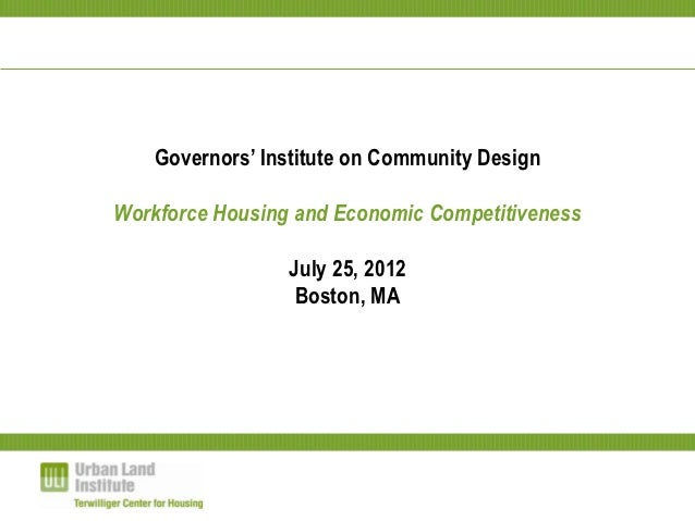 Governors' Institute on Community DesignWorkforce Housing and Economic Competitiveness                 July 25, 2012      ...