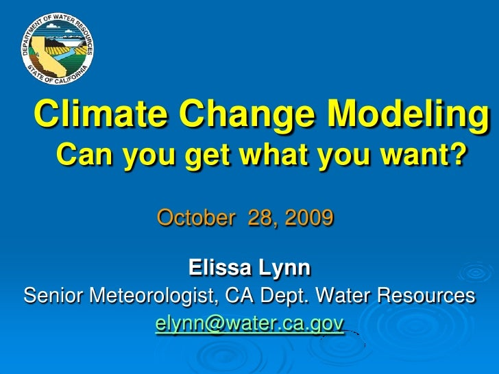 Climate Change Modeling Can you get what you want?<br />October  28, 2009<br />Elissa Lynn<br />Senior Meteorologist, CA D...