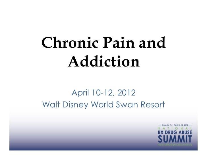 Chronic Pain and   Addiction       April 10-12, 2012Walt Disney World Swan Resort