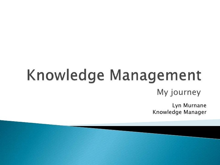 Knowledge Management<br />My journey<br />Lyn Murnane<br />Knowledge Manager<br />