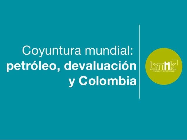 Coyuntura mundial: petróleo, devaluación y Colombia