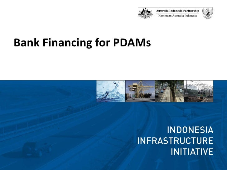 <ul><li>Bank Financing for PDAMs </li></ul>
