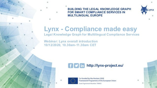 BUILDING THE LEGAL KNOWLEDGE GRAPH FOR SMART COMPLIANCE SERVICES IN MULTILINGUAL EUROPE http://lynx-project.eu/ Lynx - Com...