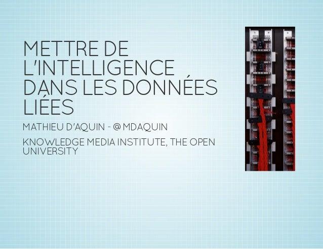 METTREDE L'INTELLIGENCE DANSLESDONNÉES LIÉES MATHIEUD'AQUIN-@MDAQUIN KNOWLEDGEMEDIAINSTITUTE,THEOPEN UNIVERSITY