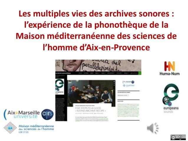 Les multiples vies des archives sonores : l'expérience de la phonothèque de la Maison méditerranéenne des sciences de l'ho...