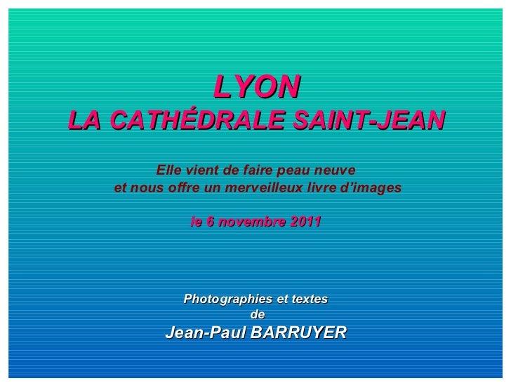 LYON LA CATHÉDRALE SAINT-JEAN Elle vient de faire peau neuve et nous offre un merveilleux livre d'images le 6 novembre 201...