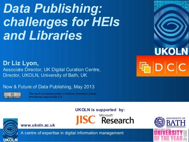 A centre of expertise in digital information management www.ukoln.ac.uk UKOLN is supported by: Data Publishing: challenges...