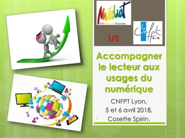 Accompagner le lecteur aux usages du numérique CNFPT Lyon, 5 et 6 avril 2018, Cosette Spirin.1 1/3