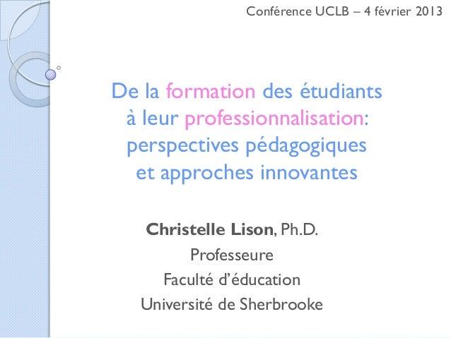Conférence UCLB – 4 février 2013De la formation des étudiants à leur professionnalisation: perspectives pédagogiques  et a...