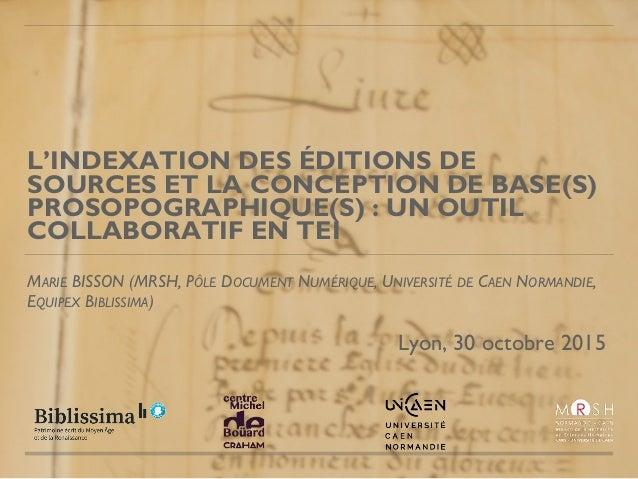 L'INDEXATION DES ÉDITIONS DE SOURCES ET LA CONCEPTION DE BASE(S) PROSOPOGRAPHIQUE(S) : UN OUTIL COLLABORATIF EN TEI MARIE ...