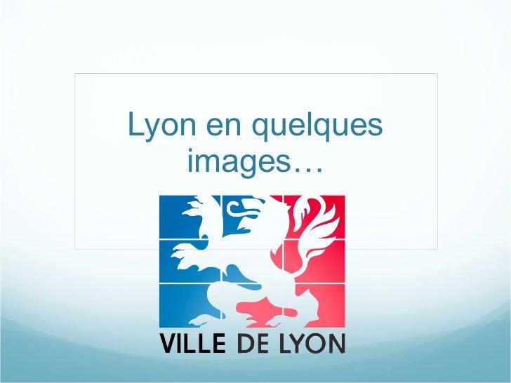 Lyon en quelques images…