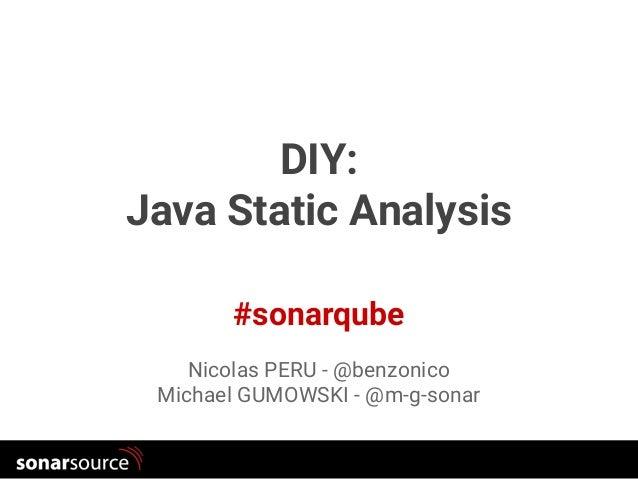 GenevaJug #sonarqube DIY: Java Static Analysis Nicolas PERU - @benzonico Michael GUMOWSKI - @m-g-sonar