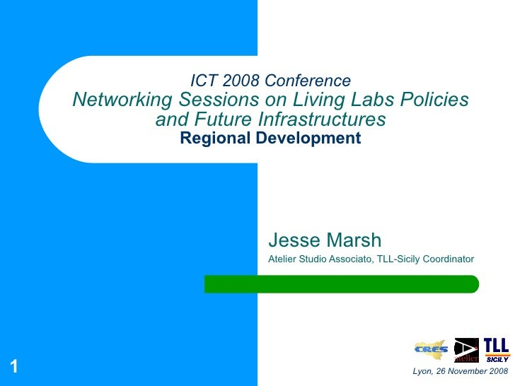 ICT 2008 Conference Networking Sessions on Living Labs Policies and Future Infrastructures Regional Development Jesse Mars...