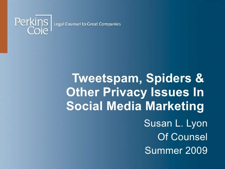 Tweetspam, Spiders &  Other Privacy Issues In  Social Media Marketing  Susan L. Lyon Of Counsel Summer 2009