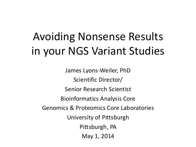 Avoiding Nonsense Results  in your NGS Variant Studies  James Lyons-Weiler, PhD  Scientific Director/  Senior Research Sci...