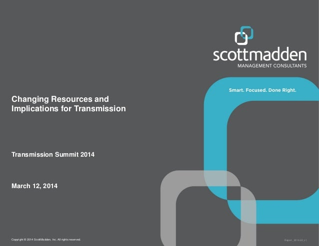 Copyright © 2014 ScottMadden, Inc. All rights reserved. Report _2014-02_v1 Changing Resources and Implications for Transmi...
