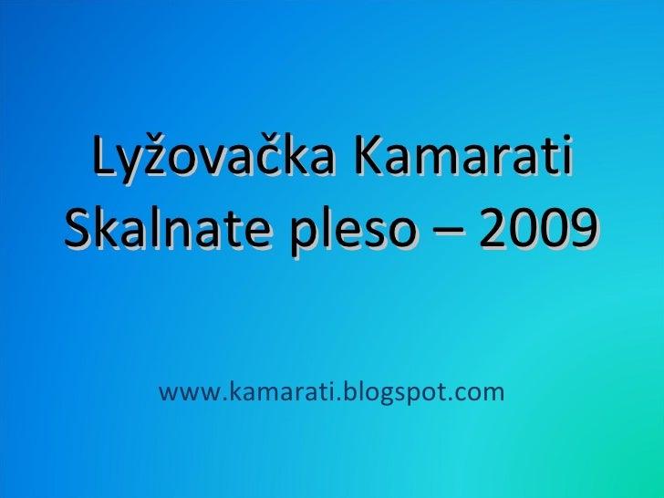 Lyžovačka Kamarati Skalnate pleso – 2009 www.kamarati.blogspot.com
