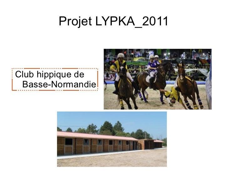 Projet LYPKA_2011 <ul>Club hippique de Basse-Normandie </ul>