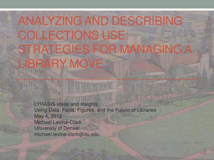 ANALYZING AND DESCRIBINGCOLLECTIONS USE:STRATEGIES FOR MANAGING ALIBRARY MOVE  LYRASIS Ideas and Insights  Using Data: Fac...