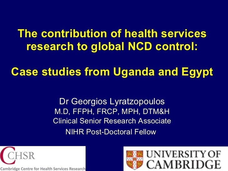 The contribution of health services research to global NCD control: Case studies from Uganda and Egypt Dr Georgios Lyratzo...