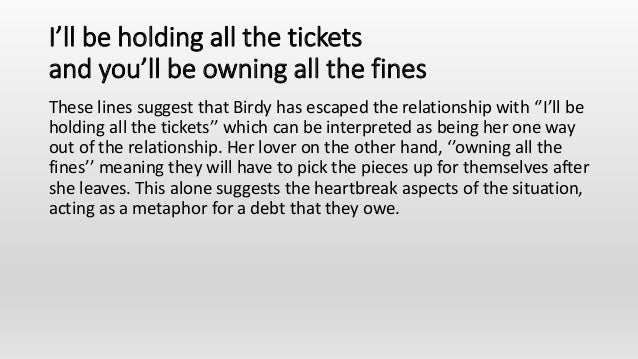 I'll be holding all the tickets and you'll be owning all the fines These lines suggest that Birdy has escaped the relation...