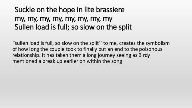 Suckle on the hope in lite brassiere my, my, my, my, my, my, my, my Sullen load is full; so slow on the split ''sullen loa...