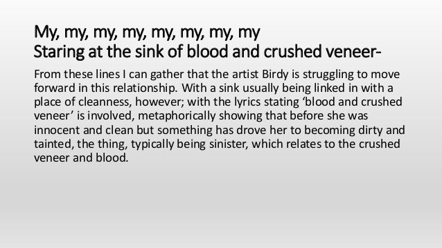 My, my, my, my, my, my, my, my Staring at the sink of blood and crushed veneer- From these lines I can gather that the art...