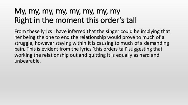 My, my, my, my, my, my, my, my Right in the moment this order's tall From these lyrics I have inferred that the singer cou...