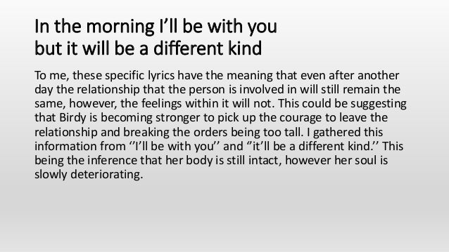 In the morning I'll be with you but it will be a different kind To me, these specific lyrics have the meaning that even af...