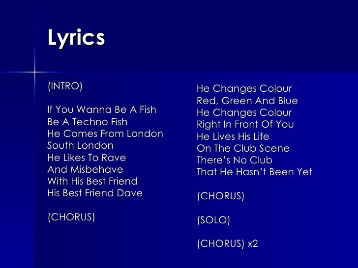 Lyrics (INTRO) If You Wanna Be A Fish Be A Techno Fish He Comes From London South London  He Likes To Rave And Misbehave W...