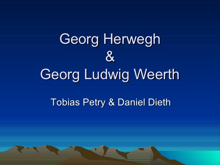 Georg Herwegh &  Georg Ludwig Weerth  Tobias Petry & Daniel Dieth