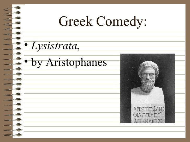 Greek Comedy: <ul><li>Lysistrata ,  </li></ul><ul><li>by Aristophanes </li></ul>