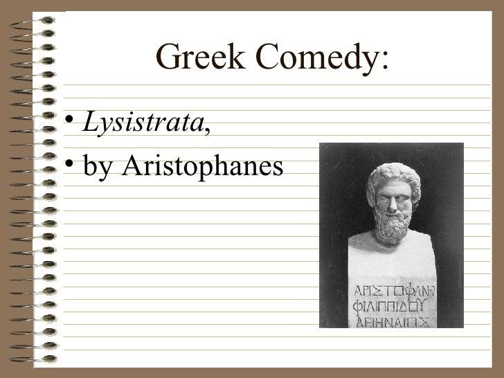 Greek Comedy: <ul><li>Lysistrata ,  </li></ul><ul><li>by Aristophanes </li></ul>
