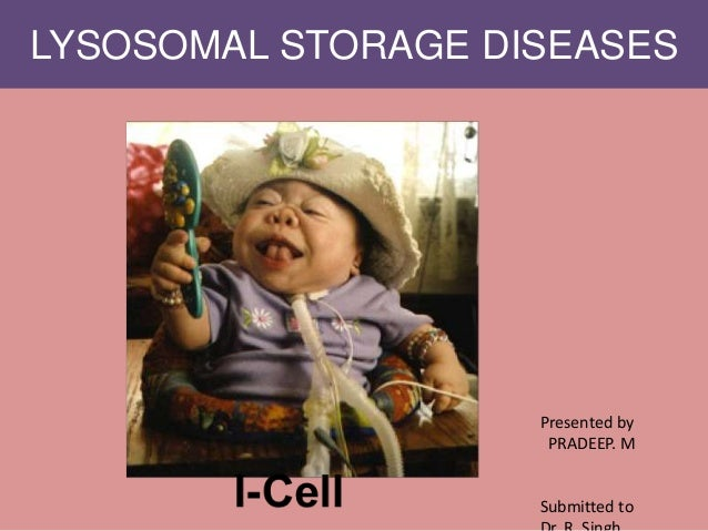 LYSOSOMAL STORAGE DISEASES Presented by PRADEEP. M Submitted to