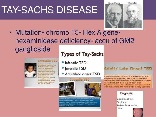 TAY-SACHS DISEASE • Mutation- chromo 15- Hex A gene- hexaminidase deficiency- accu of GM2 ganglioside